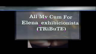 Masturb. masculine - All My Cum For Elena_exhibicionista (TRiBuTE) (H...