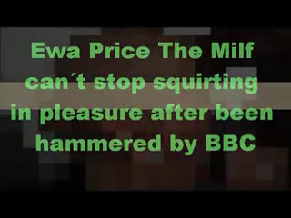 Huge cock - Ewa Price The Milf  can�t stop squirting  in ple...