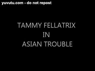 TAMMY FELLATRIX IN ASIAN TROUBLES