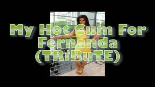 - My Hot Cum For Fernanda (TRiBuTE) (HD)