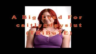 Männliche Masturb. - A Big Load For caitlyndayslut (TRiBuTE) (HD)