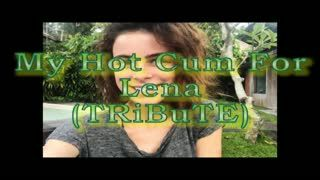 - My Hot Cum For Lena (TRiBUTE) (HD)