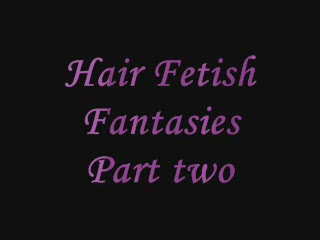 Hair Fetish Fantasies 2
