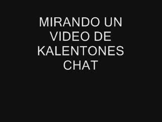 MIRANDO VIDEO DE KALENTONES CHAT