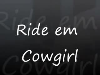 Cowgirl/She on top - cowgirl
